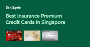 Best Credit Cards For Paying Insurance Premiums In Singapore (2020)